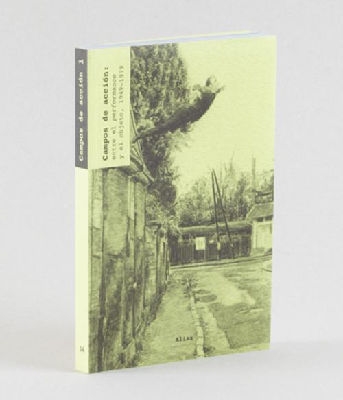 16.1 Campos de acción. Vol 1: Entre el performance y el objeto (1949-1979) –Paul Schimmel.