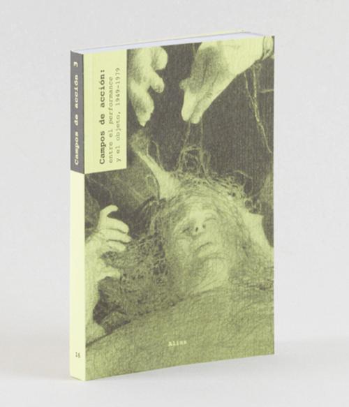 16.3 Campos de acción. Vol 3: Entre el performance y el objeto (1949-1979) –Paul Schimmel.