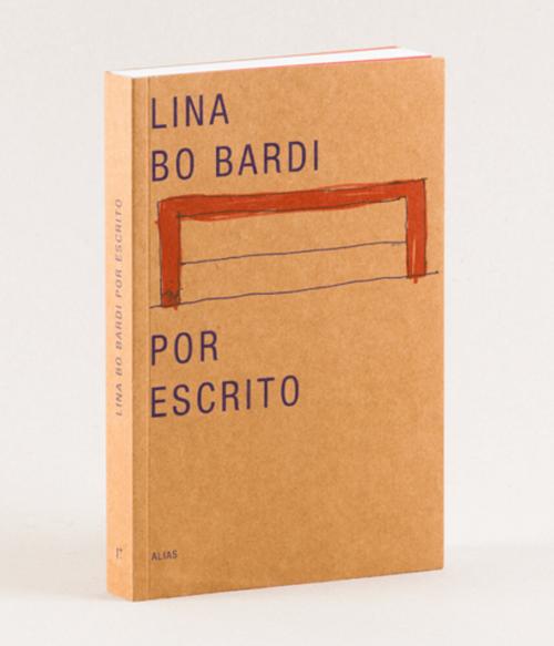 17 Lina Bo Bardi por escrito. Textos escogidos 1943-1991, de Lina Bo Bardi.