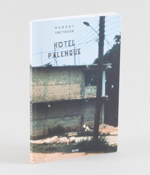 7.1 Hotel Palenque, de Robert Smithson.